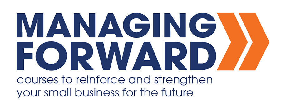 Managing Forward: Courses to reinforce and strengthen your small business for the future.